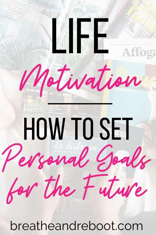 Life motivation. How to set personal goals for the future.
