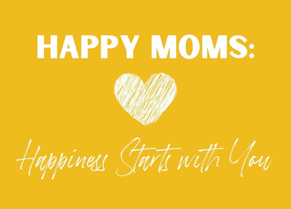 Happy Moms - Happiness Starts with You